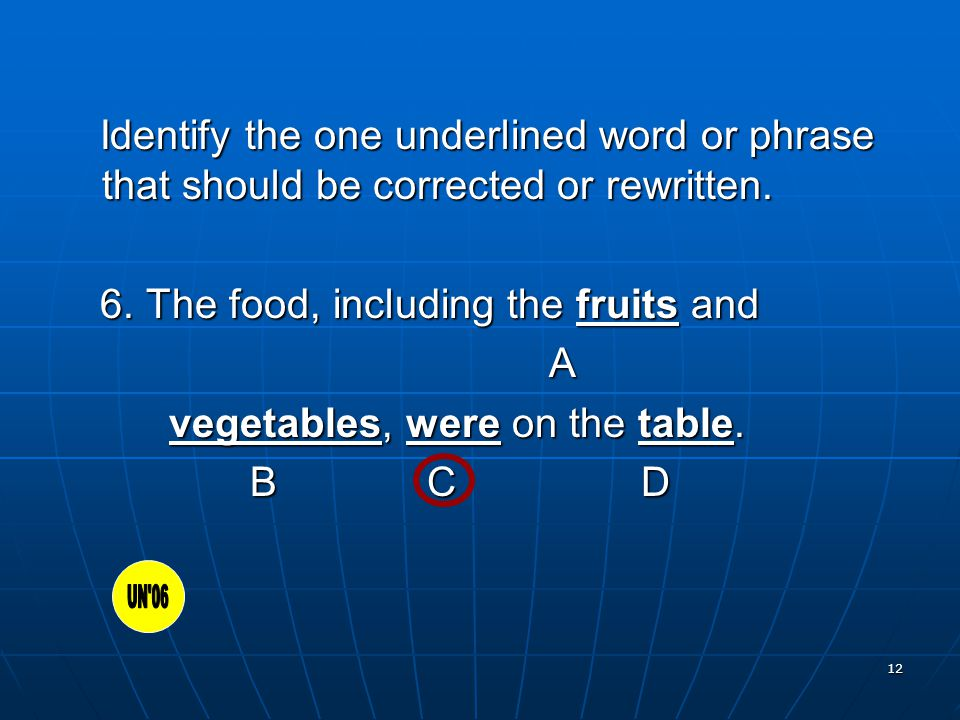 12 Identify the one underlined word or phrase that should be corrected or rewritten.