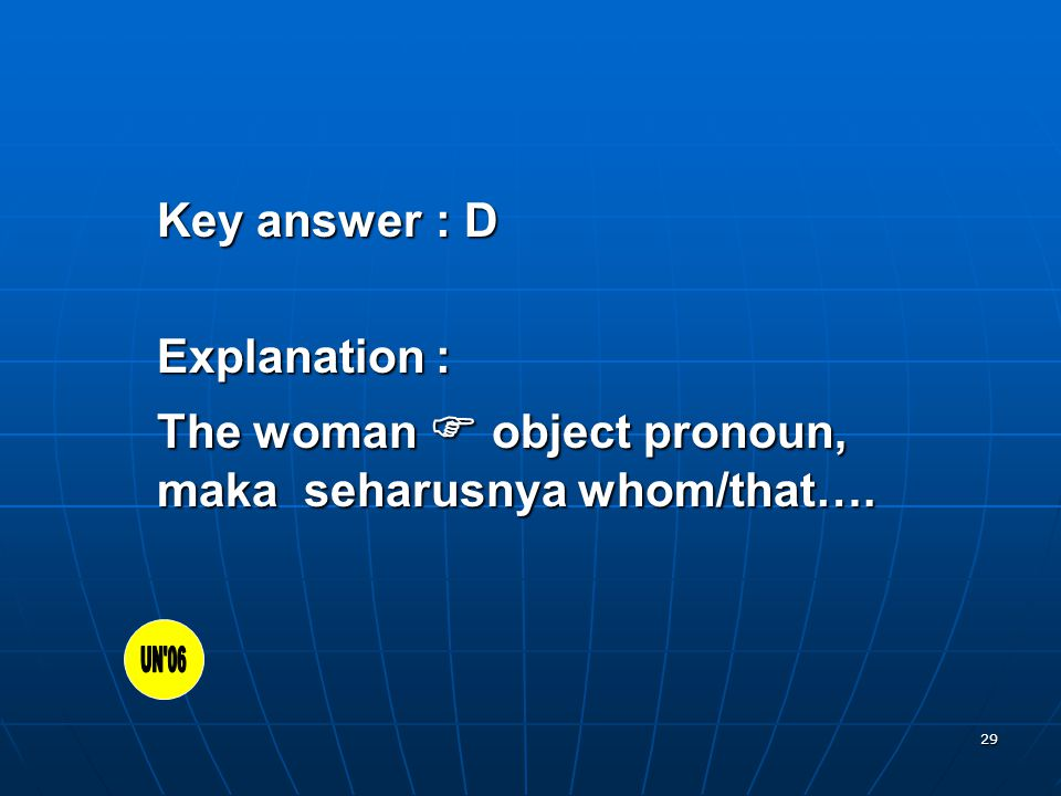 29 Key answer: D Explanation: The woman  object pronoun, maka seharusnya whom/that….
