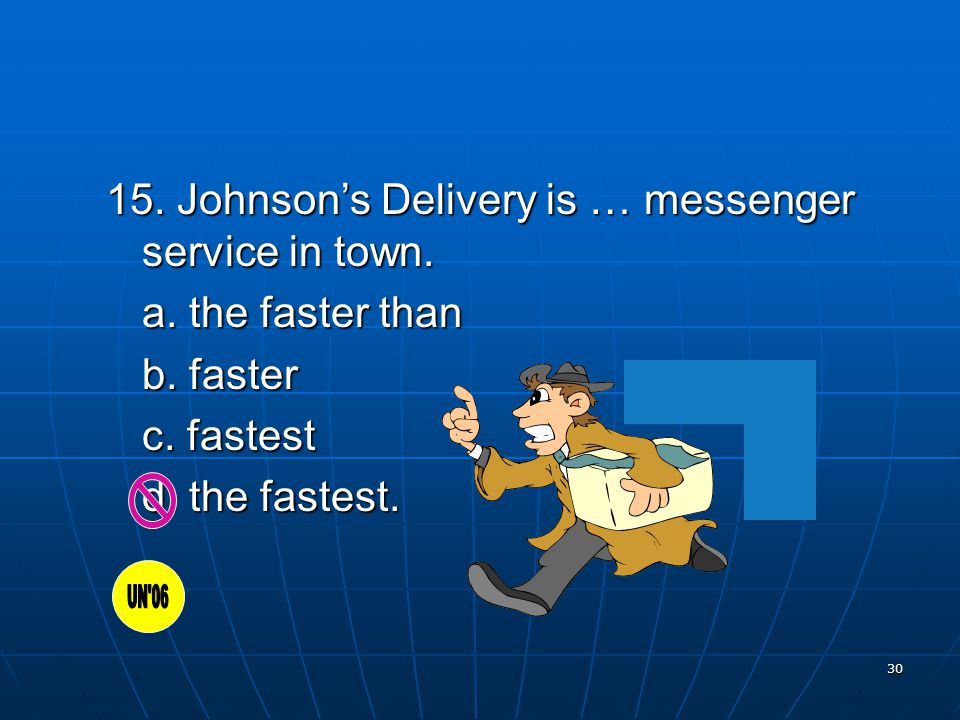 30 15. Johnson's Delivery is … messenger service in town.