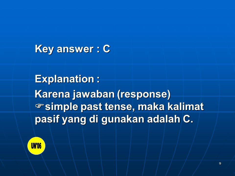 9 Key answer: C Explanation: Karena jawaban (response) simple past tense, maka kalimat pasif yang di gunakan adalah C.