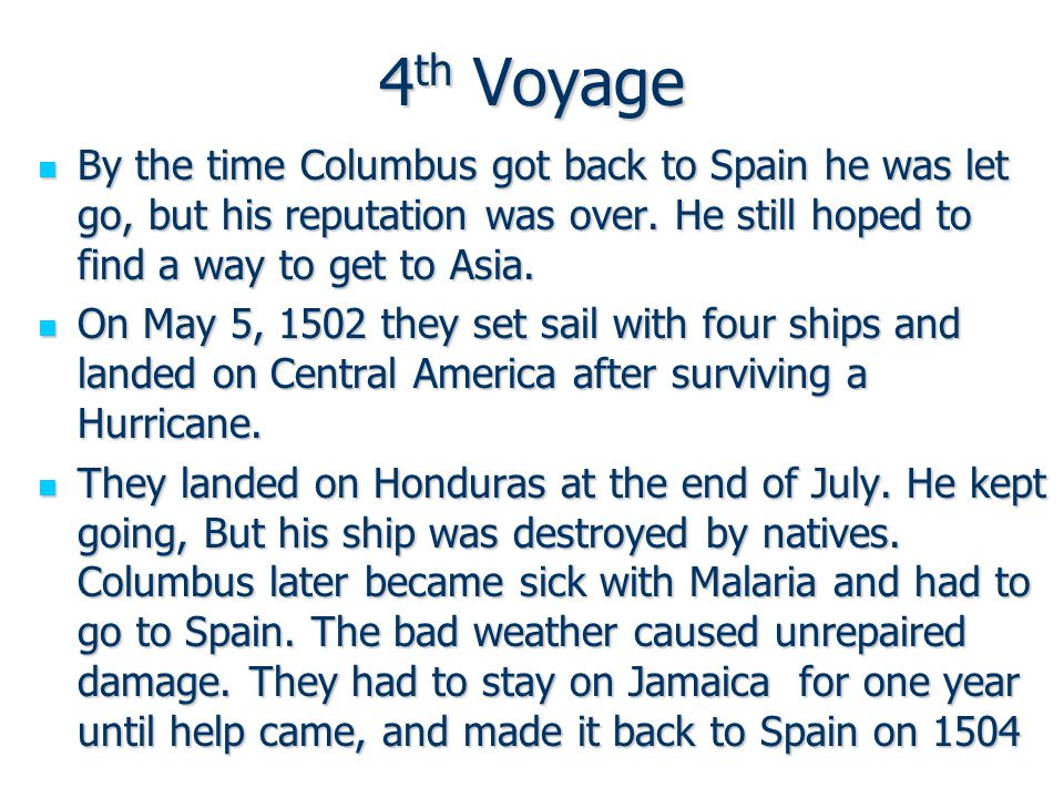 4th Voyage By the time Columbus got back to Spain he was let go, but his reputation was over.