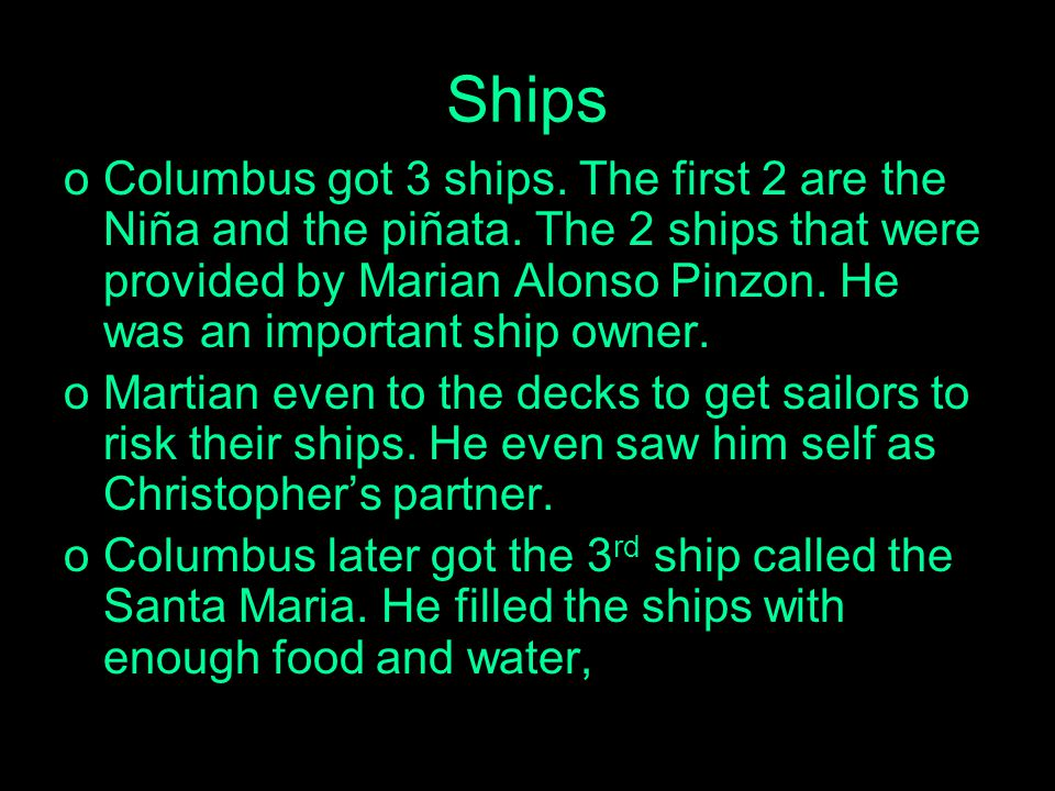 Ships oColumbus got 3 ships. The first 2 are the Niña and the piñata.