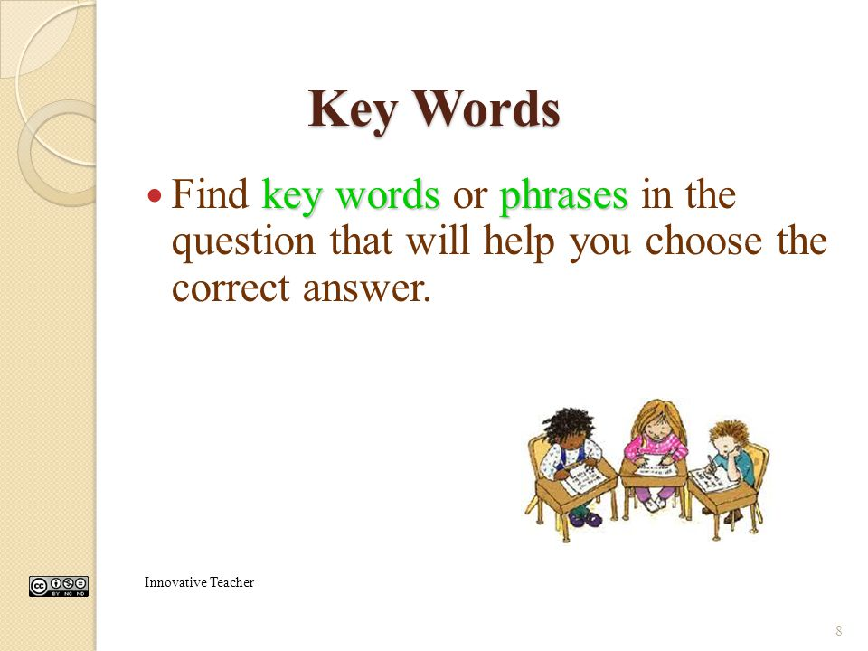Written Responses Make sure you understand what the question is asking. Be sure you are responding to the question that is being asked. Read your writ