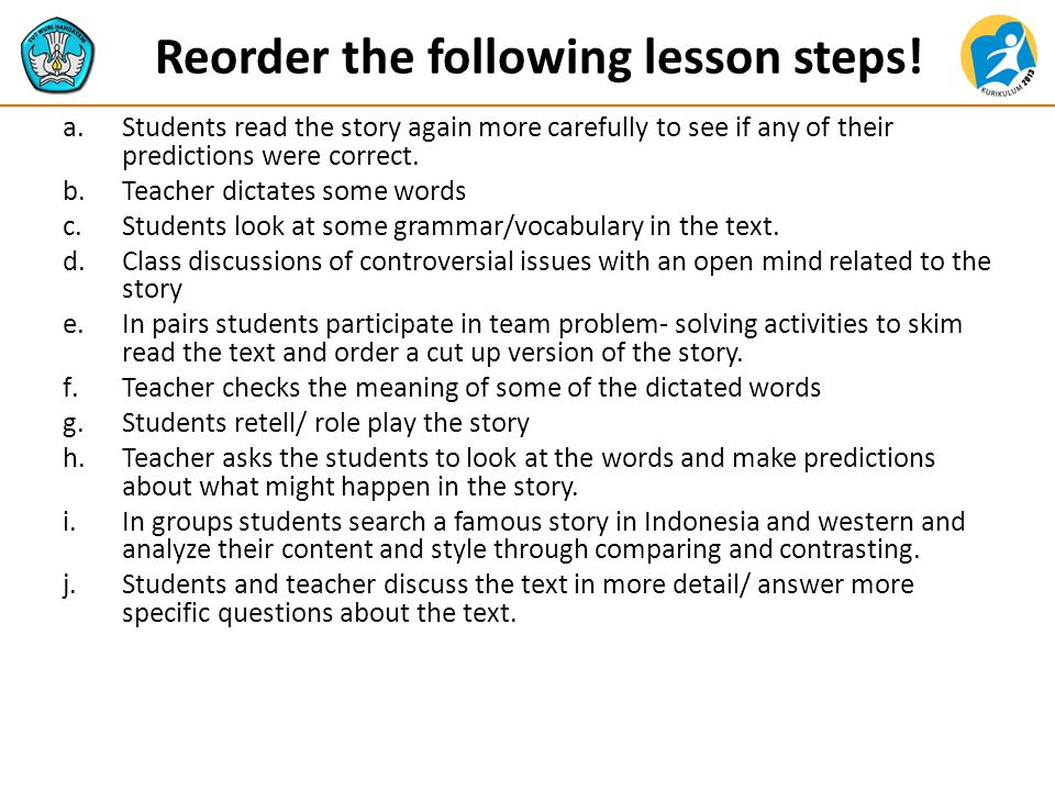 a.Students read the story again more carefully to see if any of their predictions were correct. b.Teacher dictates some words c.Students look at some