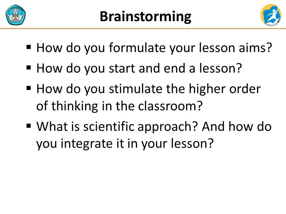 Brainstorming  How do you formulate your lesson aims?  How do you start and end a lesson?  How do you stimulate the higher order of thinking in the