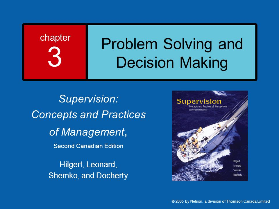 chapter 3 Problem Solving and Decision Making Supervision: Concepts and Practices of Management, Second Canadian Edition Hilgert, Leonard, Shemko, and