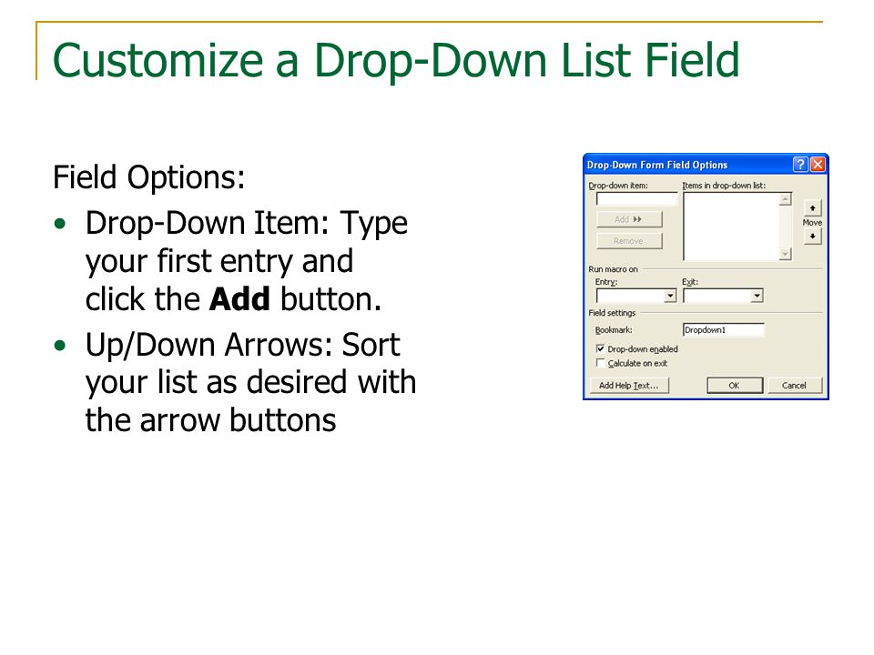 Customize a Drop-Down List Field Field Options: Drop-Down Item: Type your first entry and click the Add button.