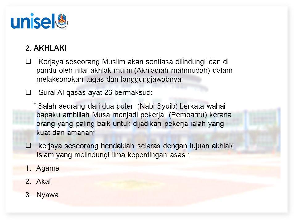 2. AKHLAKI  Kerjaya seseorang Muslim akan sentiasa dilindungi dan di pandu oleh nilai akhlak murni (Akhlaqiah mahmudah) dalam melaksanakan tugas dan
