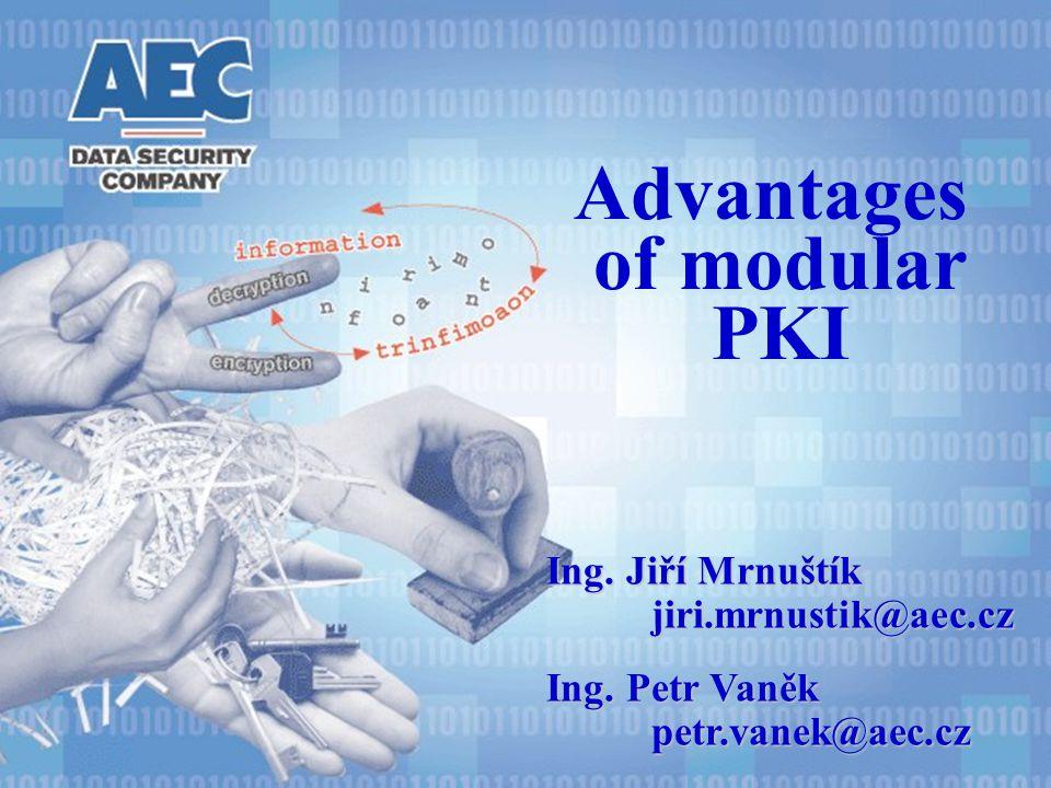 Ing. Jiří Mrnuštík jiri.mrnustik@aec.cz Ing. Petr Vaněk petr.vanek@aec.cz Advantages of modular PKI