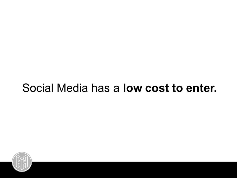 Social Media has a low cost to enter.