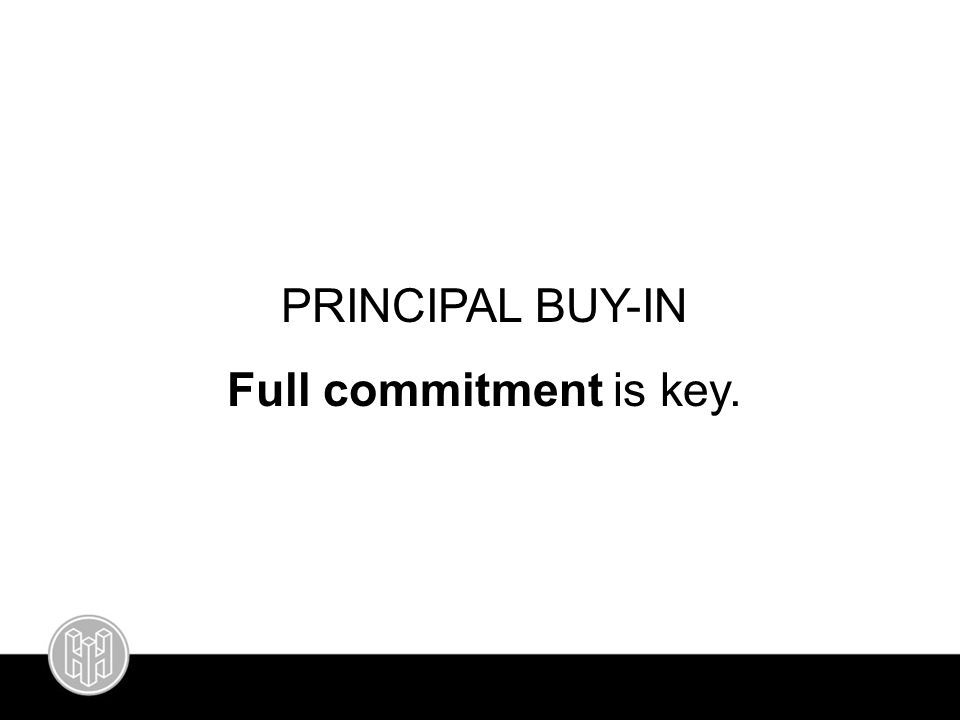 PRINCIPAL BUY-IN Full commitment is key.