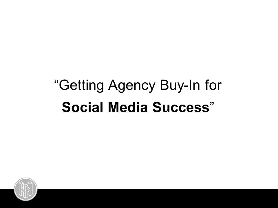 """Getting Agency Buy-In for Social Media Success"""
