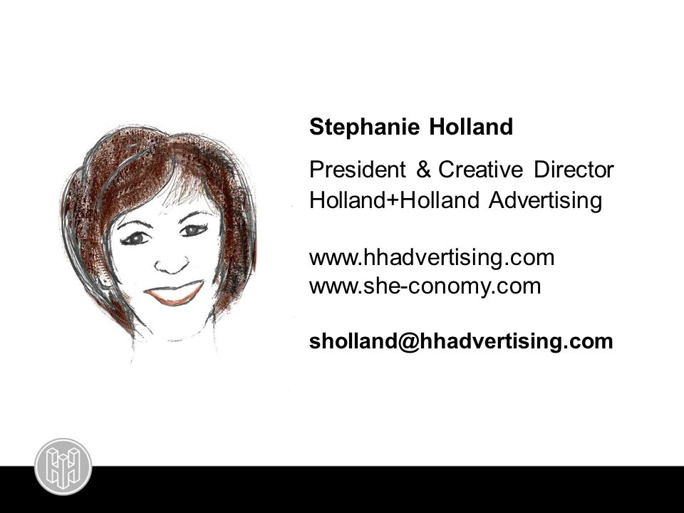 sholland@hhadvertising.com www.twitter.com/shecono my Stephanie Holland President & Creative Director Holland+Holland Advertising www.hhadvertising.co
