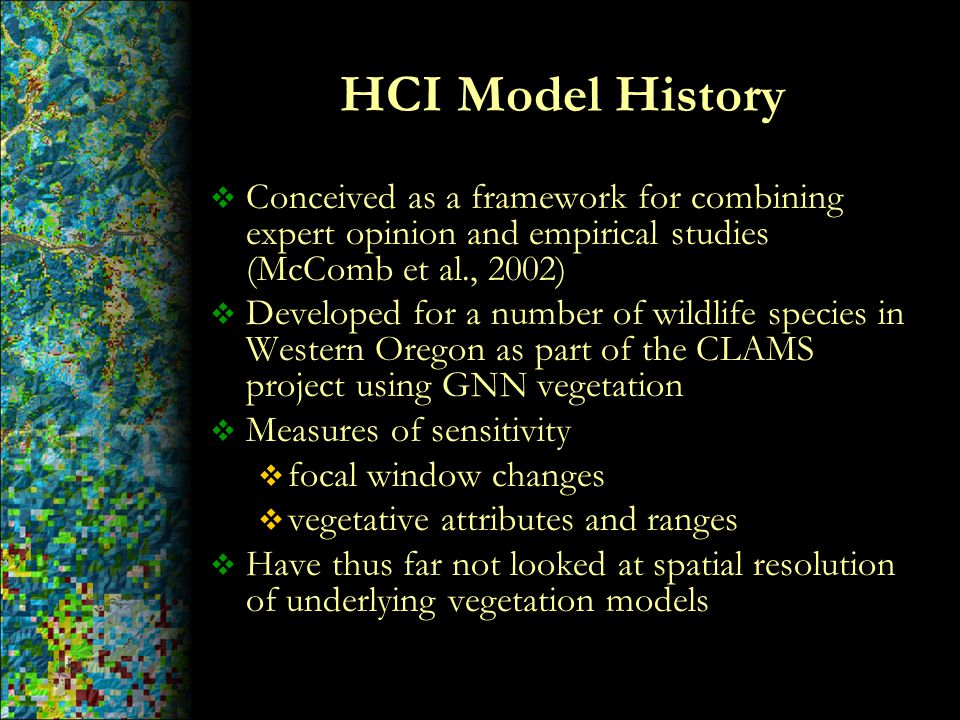 HCI Model History  Conceived as a framework for combining expert opinion and empirical studies (McComb et al., 2002)  Developed for a number of wild