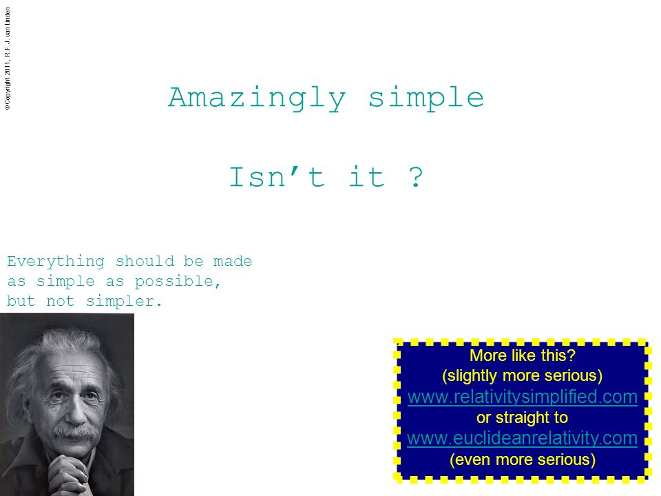 Amazingly simple Isn't it . Everything should be made as simple as possible, but not simpler.