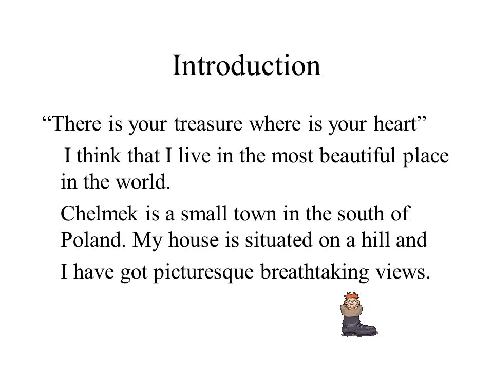 "Introduction ""There is your treasure where is your heart"" I think that I live in the most beautiful place in the world. Chelmek is a small town in the"