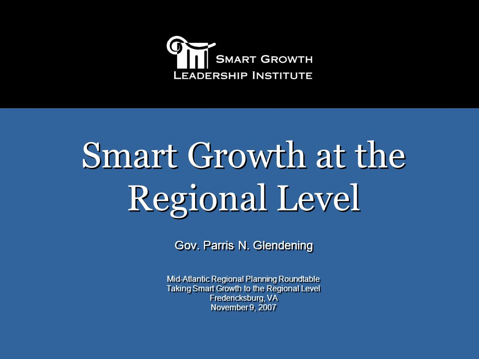 Smart Growth at the Regional Level Gov. Parris N.