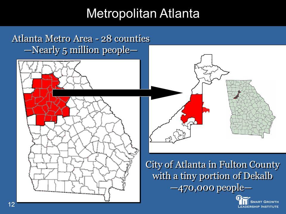 12 Metropolitan Atlanta Atlanta Metro Area - 28 counties —Nearly 5 million people— Atlanta Metro Area - 28 counties —Nearly 5 million people— City of