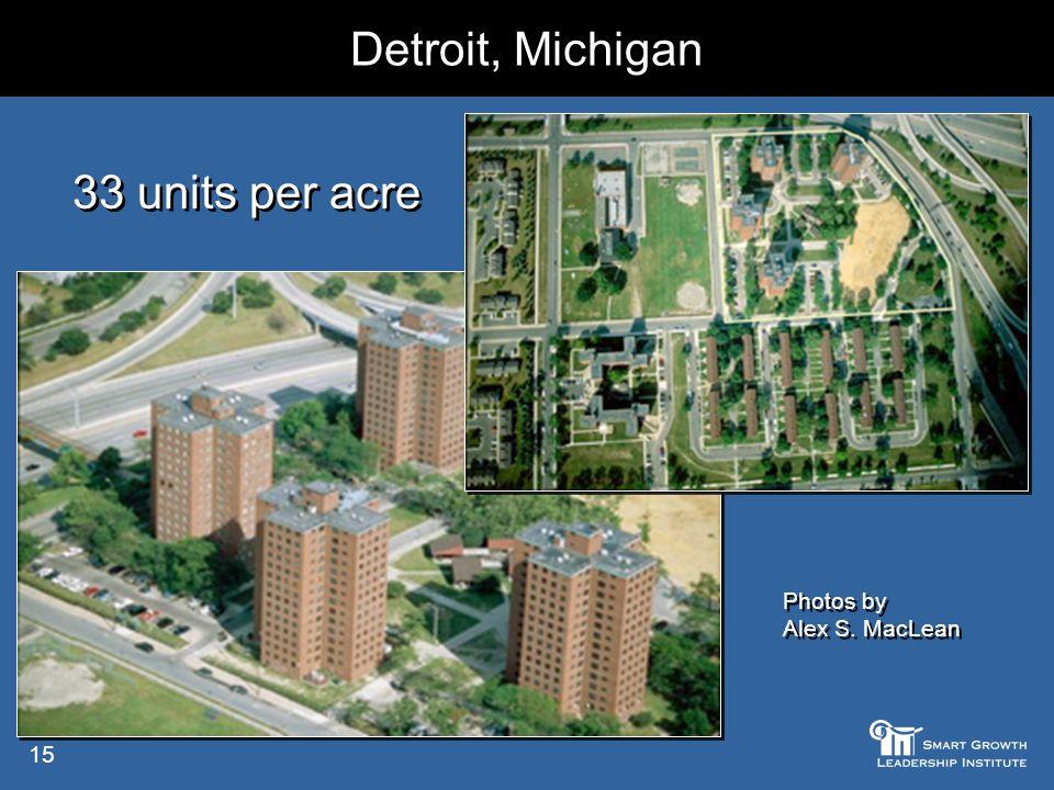 15 Detroit, Michigan 33 units per acre Photos by Alex S. MacLean Photos by Alex S. MacLean
