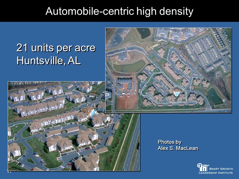 17 Automobile-centric high density 21 units per acre Huntsville, AL 21 units per acre Huntsville, AL Photos by Alex S. MacLean Photos by Alex S. MacLe
