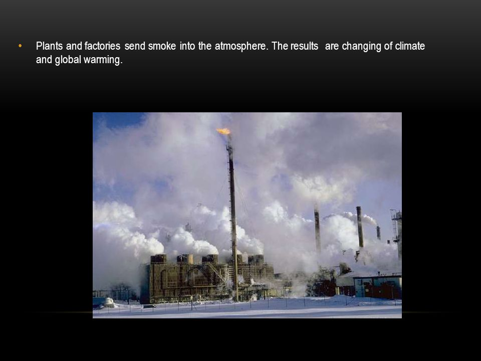 Plants and factories send smoke into the atmosphere.