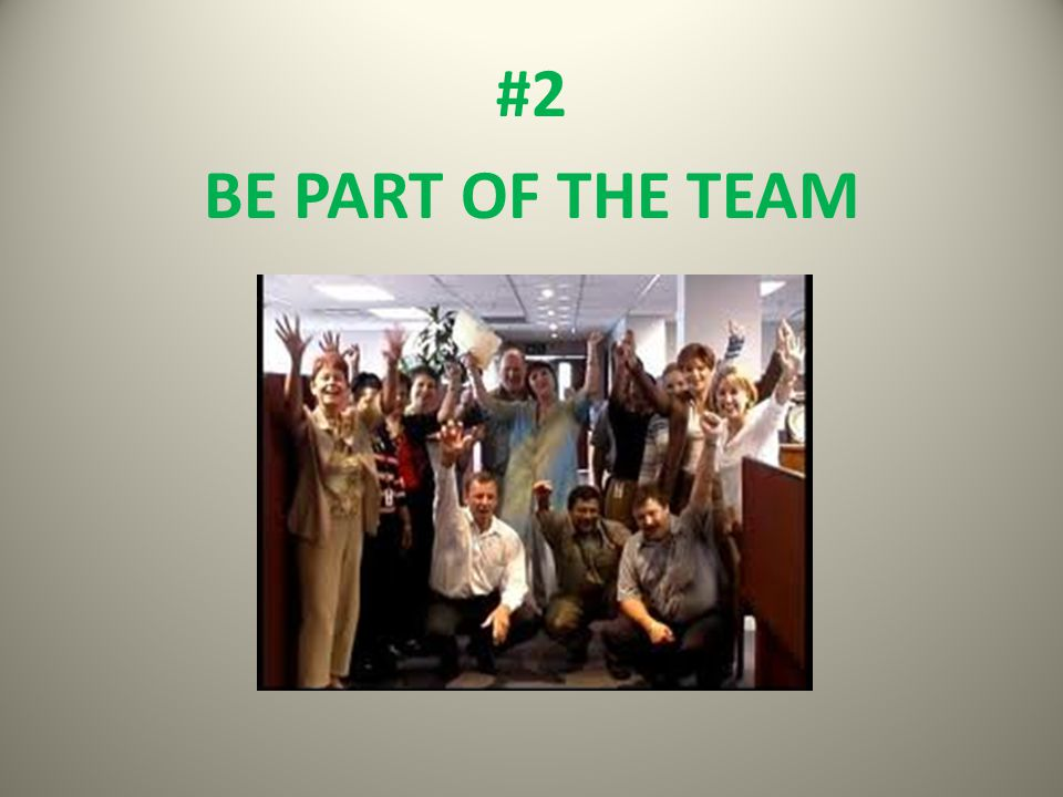 #2 BE PART OF THE TEAM
