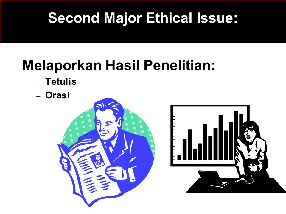 Second Major Ethical Issue: Melaporkan Hasil Penelitian: – Tetulis – Orasi
