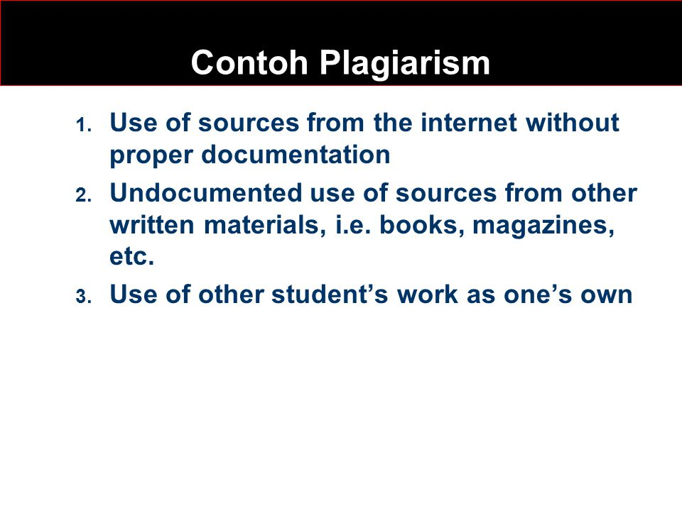 Contoh Plagiarism 1. Use of sources from the internet without proper documentation 2.