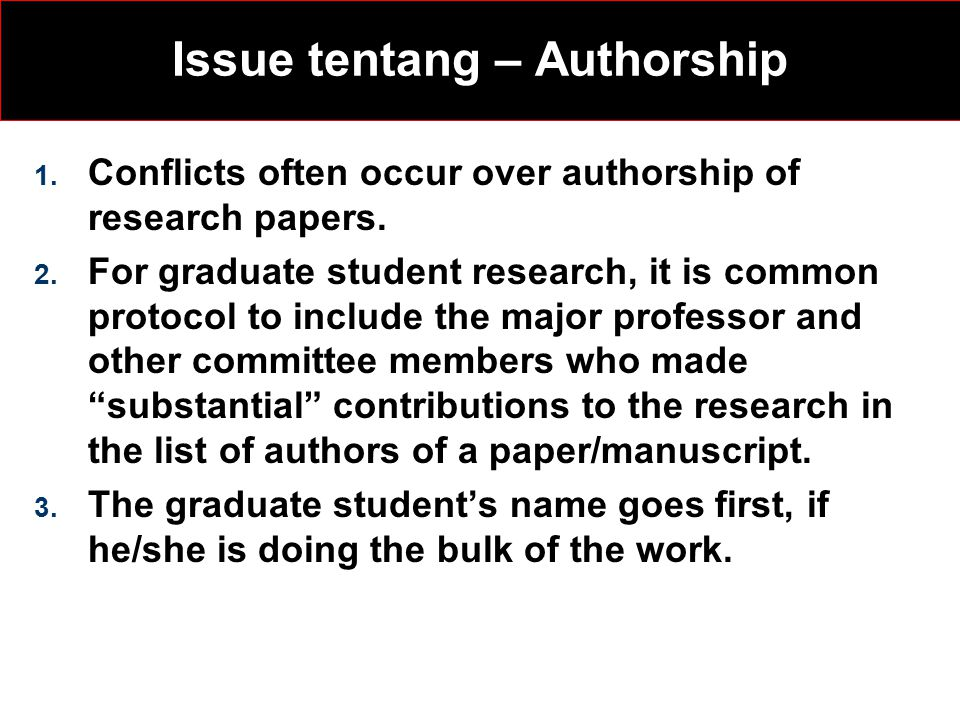 Issue tentang – Authorship 1. Conflicts often occur over authorship of research papers.