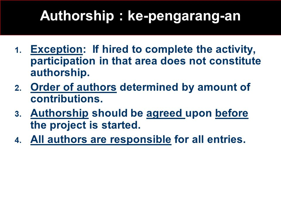 1. Exception: If hired to complete the activity, participation in that area does not constitute authorship. 2. Order of authors determined by amount o