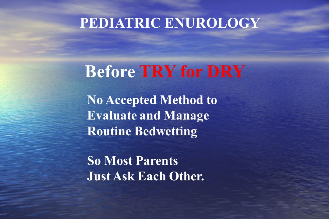 No Accepted Method to Evaluate and Manage Routine Bedwetting So Most Parents Just Ask Each Other.