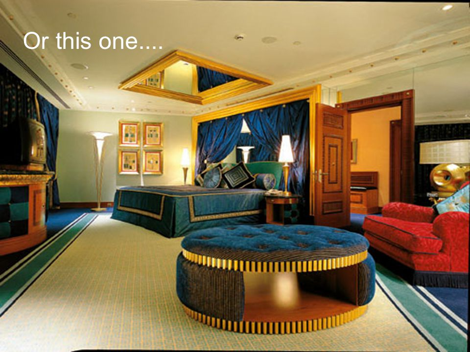 Let me tell you: you can enjoy one night in a luxury suite from $7,500 to $15,000 the most expensive...