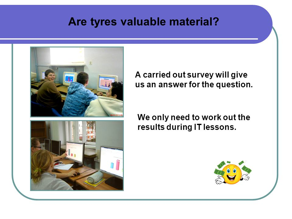 Are tyres valuable material. A carried out survey will give us an answer for the question.