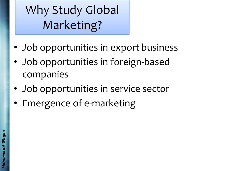Muhammad Waqas Why Study Global Marketing.