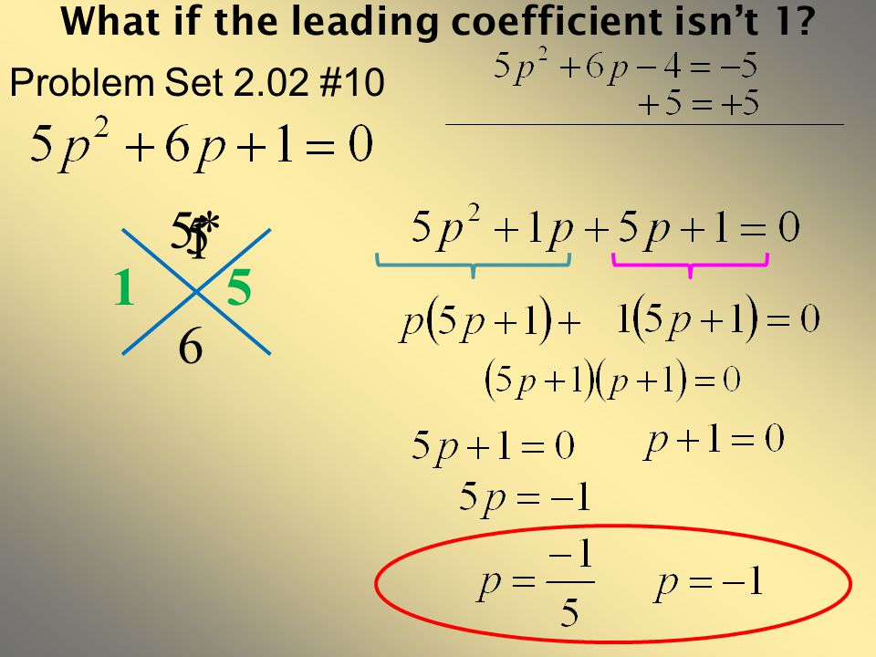 What if the leading coefficient isn't 1? Problem Set 2.02 #10 6 1 15 5* 5