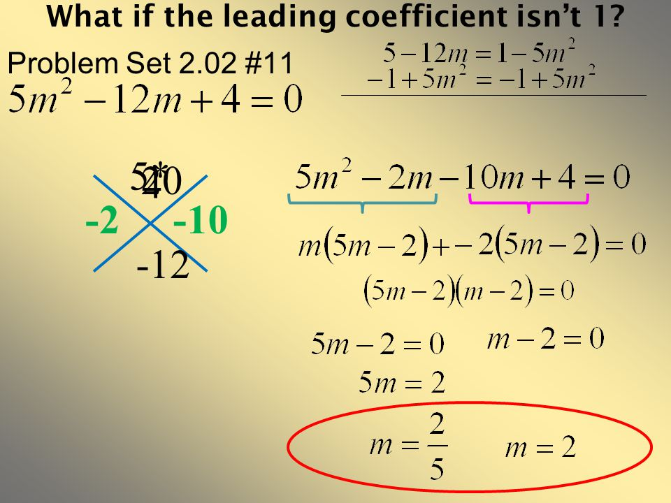 What if the leading coefficient isn't 1? Problem Set 2.02 #11 -12 4 -2-10 5* 20