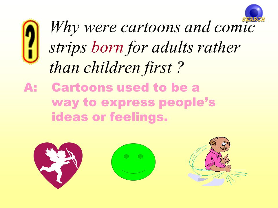 Look at Paragraph E & Choose the correct answeragain Were cartoons and comic strips first born for _____.