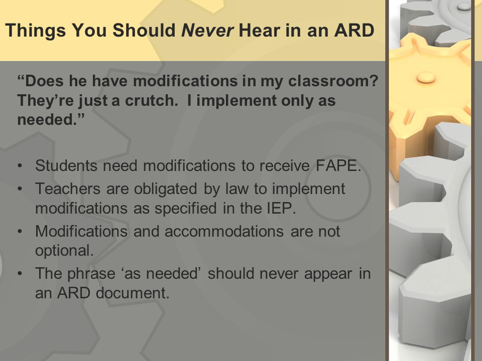 "Things You Should Never Hear in an ARD ""Does he have modifications in my classroom? They're just a crutch. I implement only as needed."" Students need"
