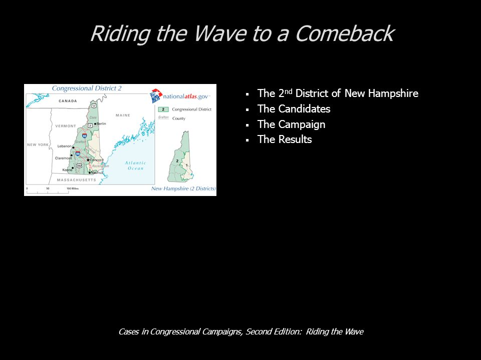 Cases in Congressional Campaigns, Second Edition: Riding the Wave Riding the Wave to a Comeback  The 2 nd District of New Hampshire  The Candidates  The Campaign  The Results
