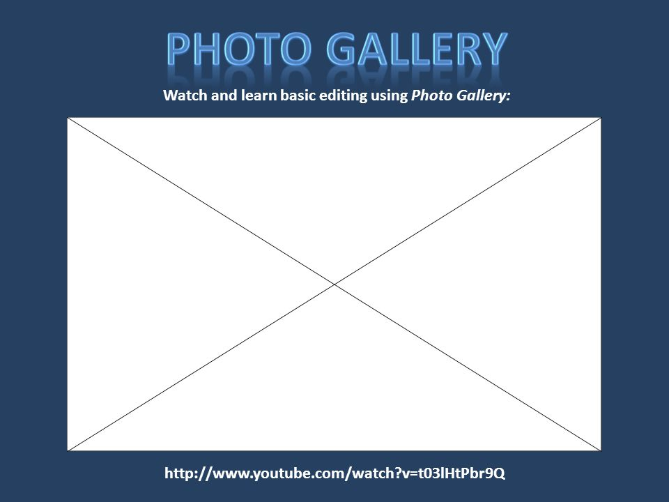 http://www.youtube.com/watch v=t03lHtPbr9Q Watch and learn basic editing using Photo Gallery: