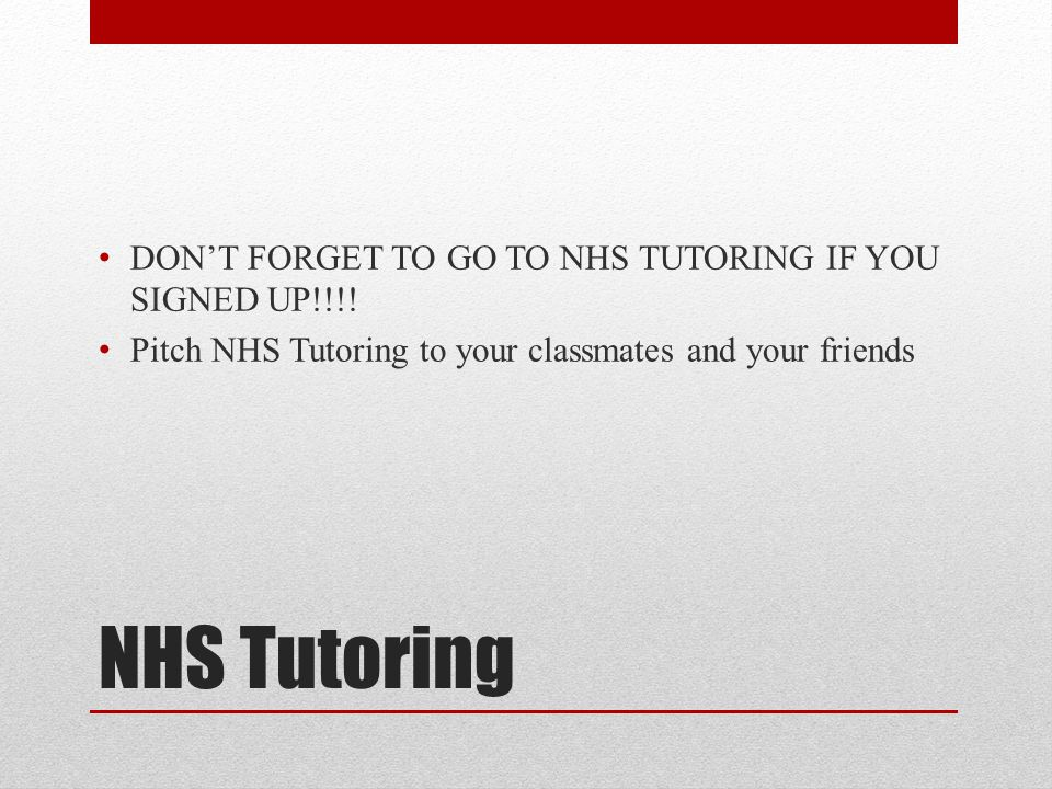 NHS Tutoring DON'T FORGET TO GO TO NHS TUTORING IF YOU SIGNED UP!!!.