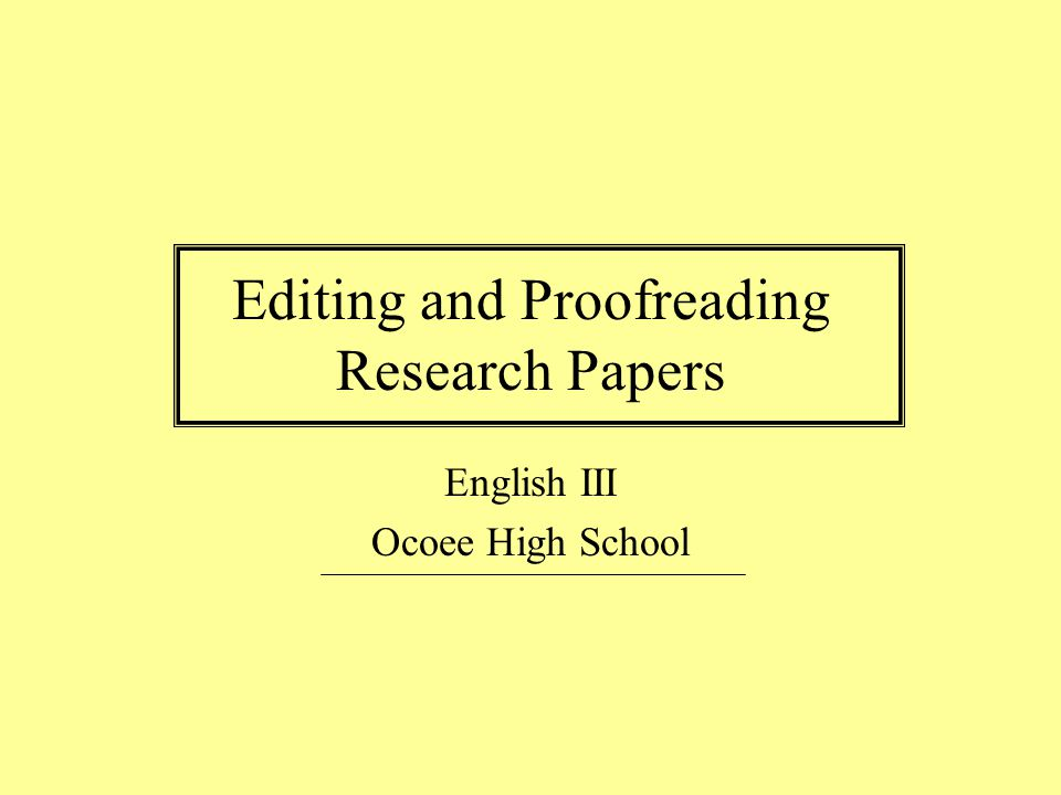 Editing and Proofreading Research Papers English III Ocoee High School