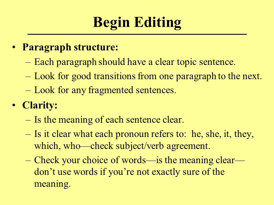 Begin Editing Analyze the Style: –Is the tone appropriate: formal, persuasive, informative.