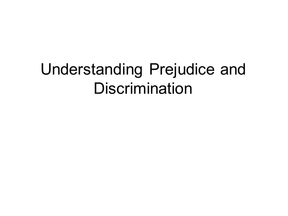 Understanding Prejudice and Discrimination