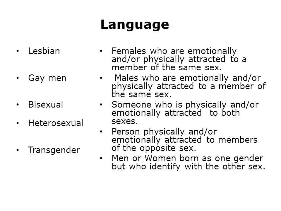 Language Lesbian Gay men Bisexual Heterosexual Transgender Females who are emotionally and/or physically attracted to a member of the same sex.