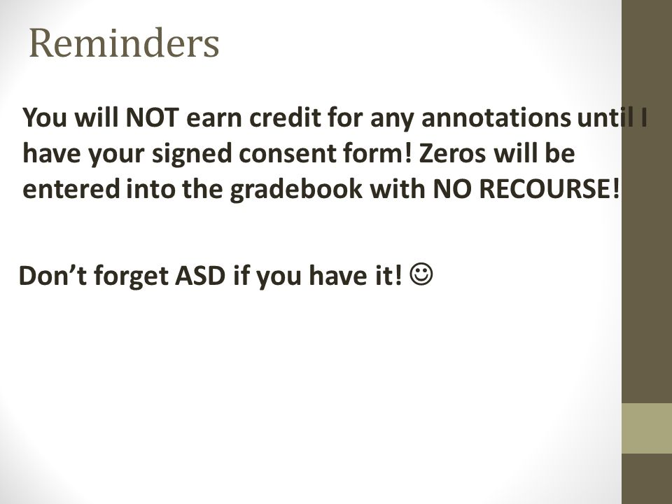 Reminders You will NOT earn credit for any annotations until I have your signed consent form! Zeros will be entered into the gradebook with NO RECOURS