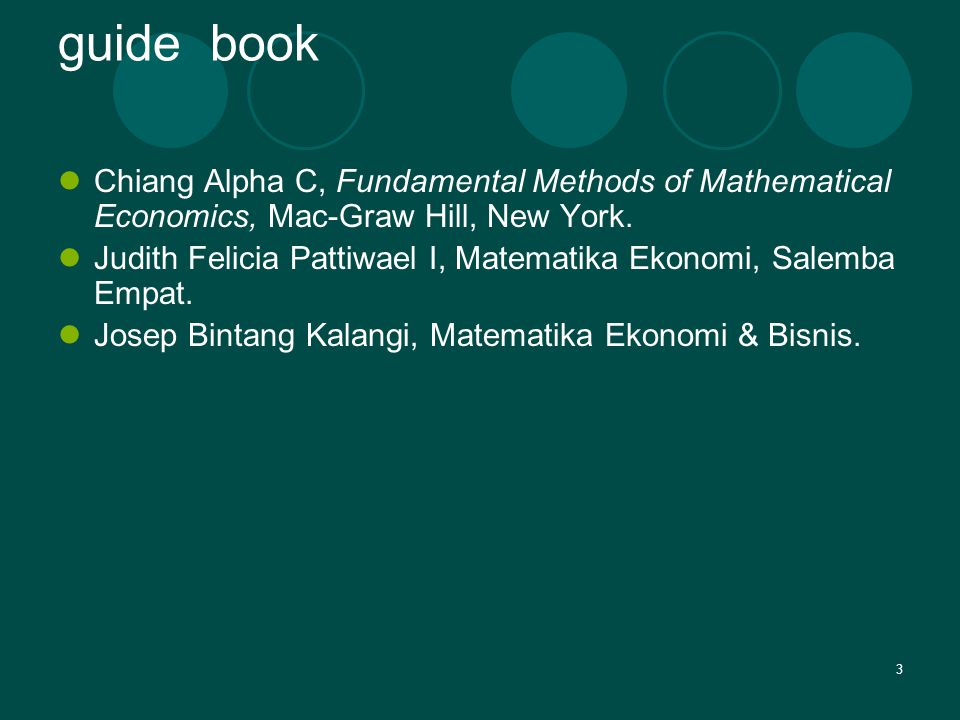 3 guide book Chiang Alpha C, Fundamental Methods of Mathematical Economics, Mac-Graw Hill, New York.