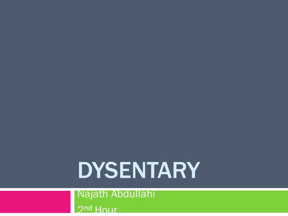 DYSENTARY Najath Abdullahi 2 nd Hour