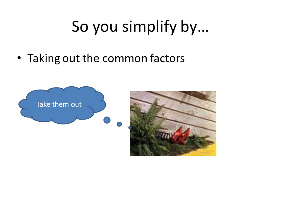 So, when faced with something that looks very complicated, like… Just think of how you would complete the problem if you knew what all the numbers were… 1.Keep-Change-Flip (multiply by the reciprocal) 2.Factor 3.Remove the common factors (that make one)