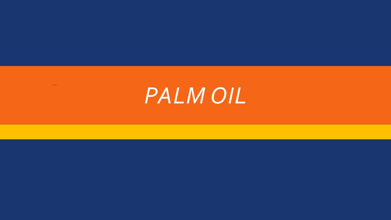 PALM OIL YOU CANNOT SEE THIS YOU CANNOT SEE THIS TOO THIS IS JUST A BUG OF YOUR LAPTOP